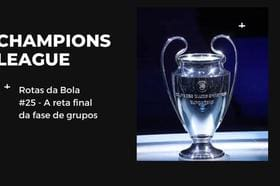 Podcast Rotas da Bola #25: a reta final da fase de grupos da Champions League