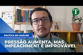 Pressão aumenta, mas impeachment é improvável